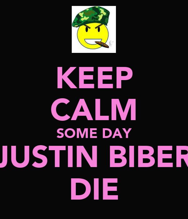 KEEP CALM SOME DAY JUSTIN BIBER DIE