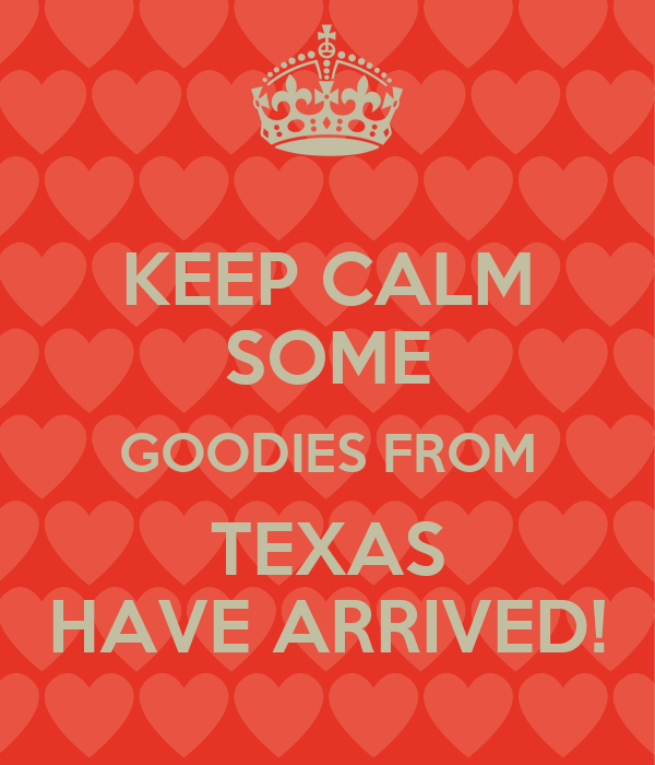 KEEP CALM SOME GOODIES FROM TEXAS HAVE ARRIVED!