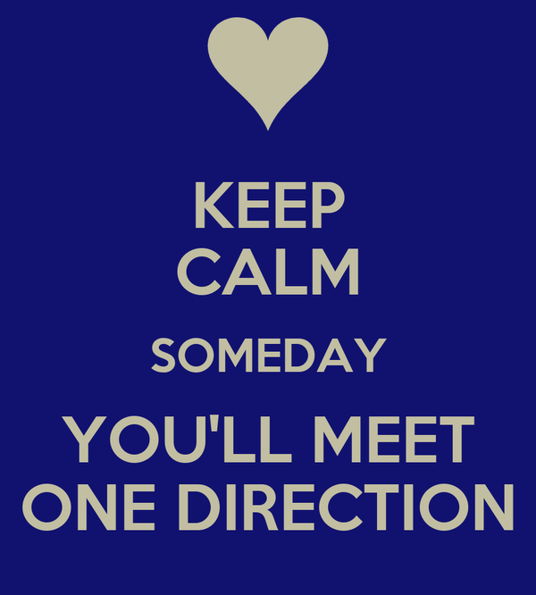 KEEP CALM SOMEDAY YOU'LL MEET ONE DIRECTION