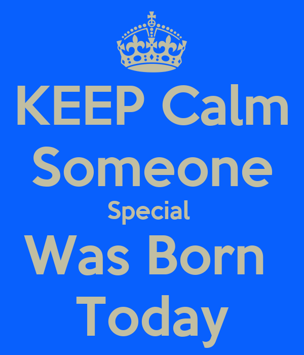 KEEP Calm Someone Special  Was Born  Today
