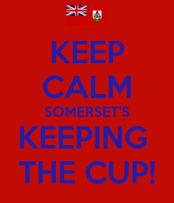 KEEP CALM SOMERSET'S KEEPING  THE CUP!