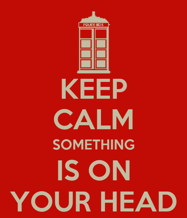 KEEP CALM SOMETHING IS ON YOUR HEAD