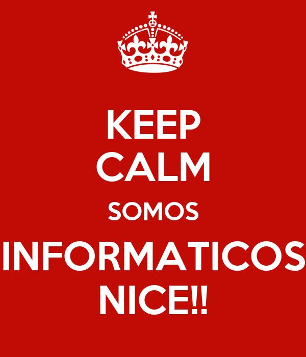 KEEP CALM SOMOS INFORMATICOS NICE!!