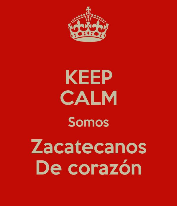 KEEP CALM Somos Zacatecanos De corazón