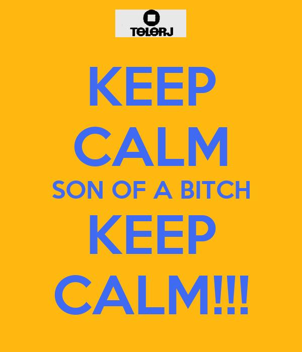 KEEP CALM SON OF A BITCH KEEP CALM!!!