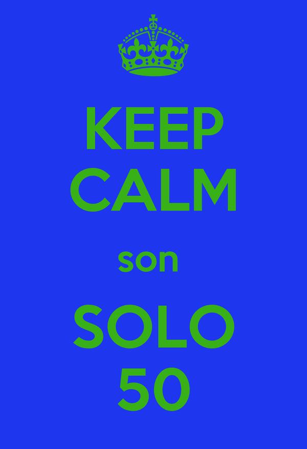 KEEP CALM son  SOLO 50