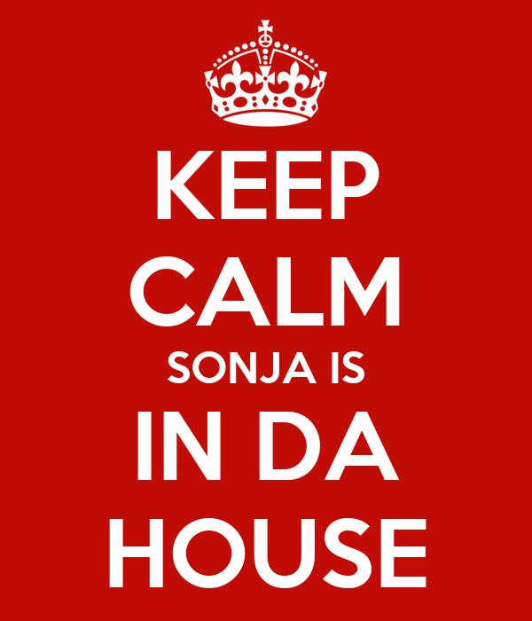 KEEP CALM SONJA IS IN DA HOUSE
