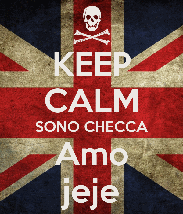 KEEP CALM SONO CHECCA Amo jeje