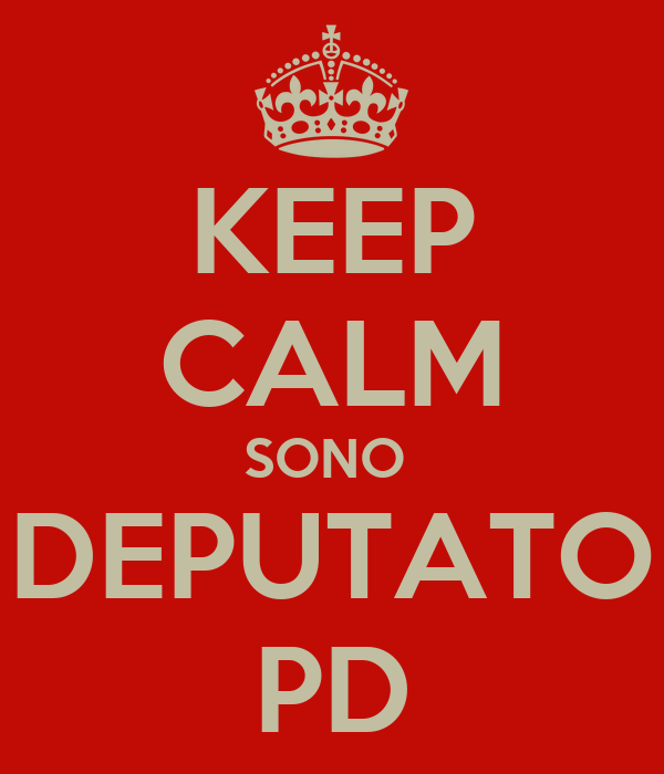 KEEP CALM SONO  DEPUTATO PD