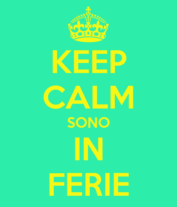 KEEP CALM SONO IN FERIE