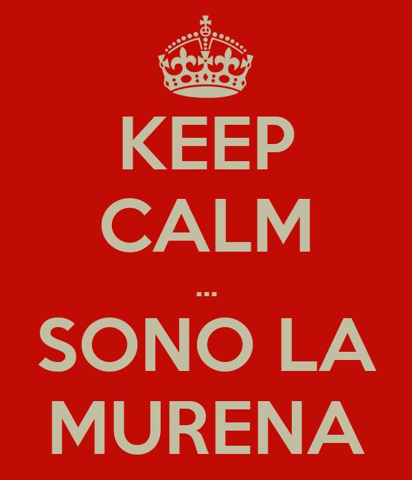KEEP CALM ... SONO LA MURENA