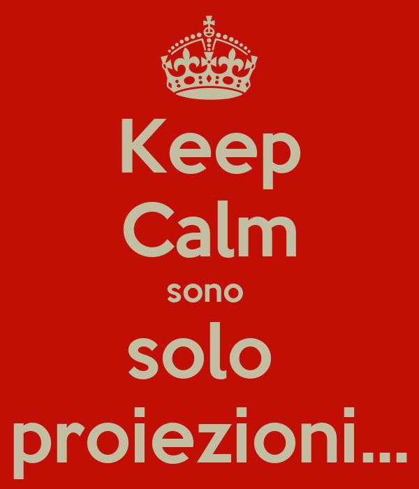 Keep Calm sono  solo  proiezioni...