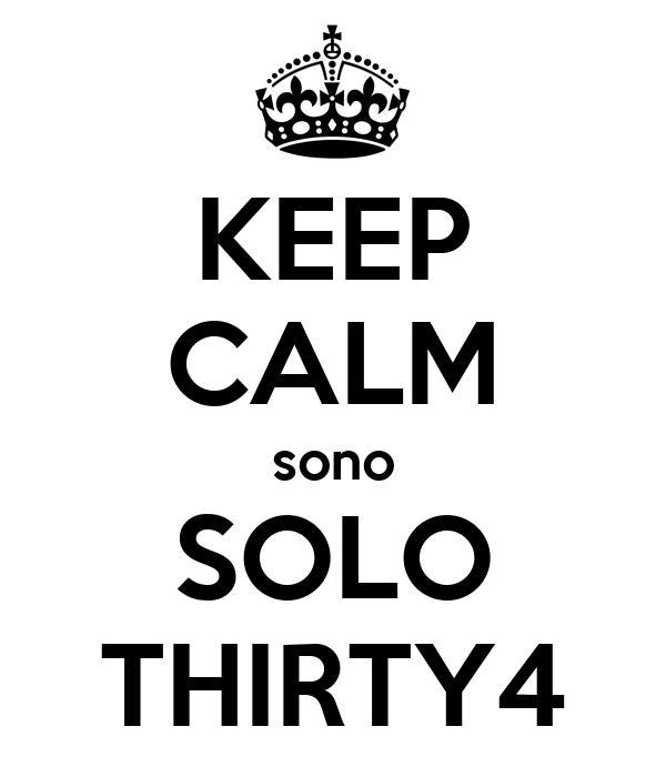 KEEP CALM sono SOLO THIRTY4