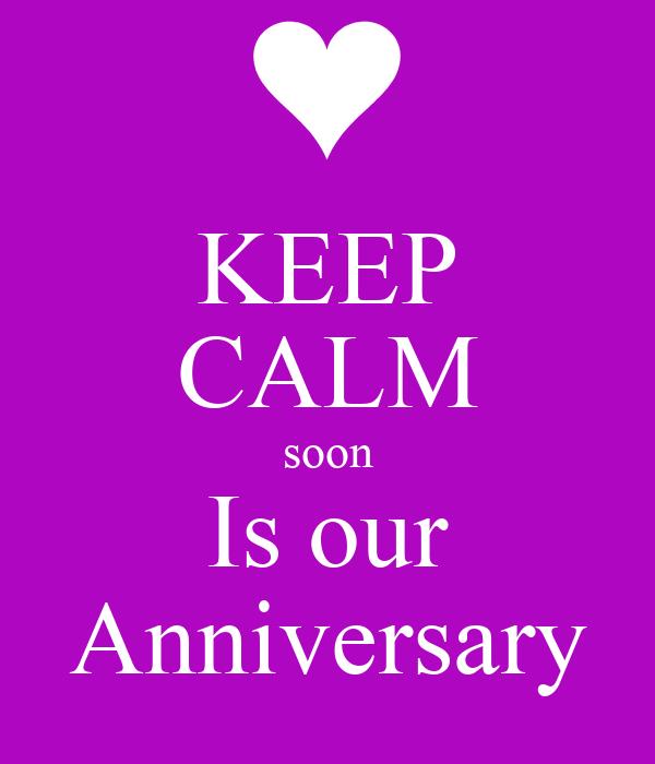 KEEP CALM soon Is our Anniversary