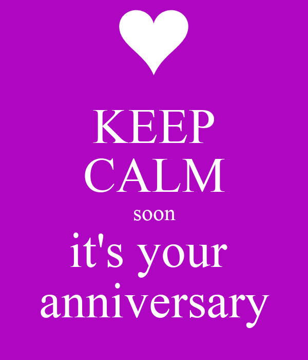 KEEP CALM soon it's your  anniversary