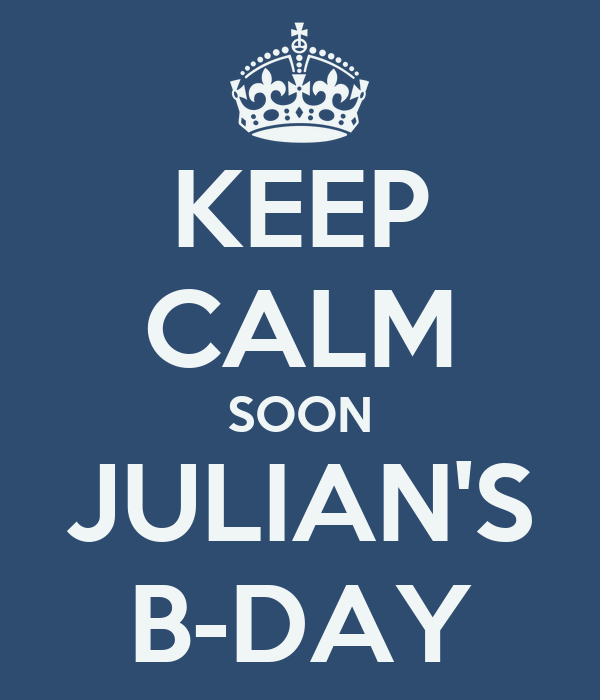 KEEP CALM SOON JULIAN'S B-DAY