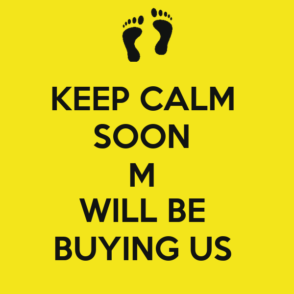 KEEP CALM  SOON  M  WILL BE  BUYING US