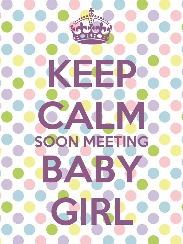 KEEP CALM SOON MEETING BABY GIRL