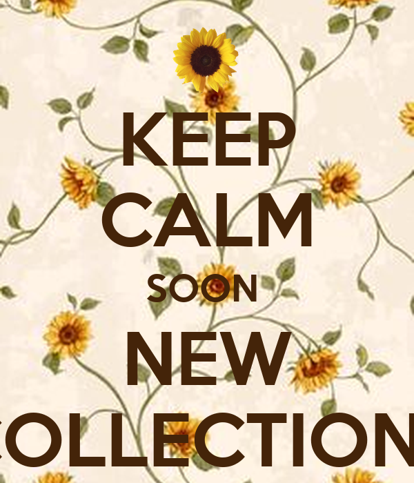 KEEP CALM SOON  NEW COLLECTIONS