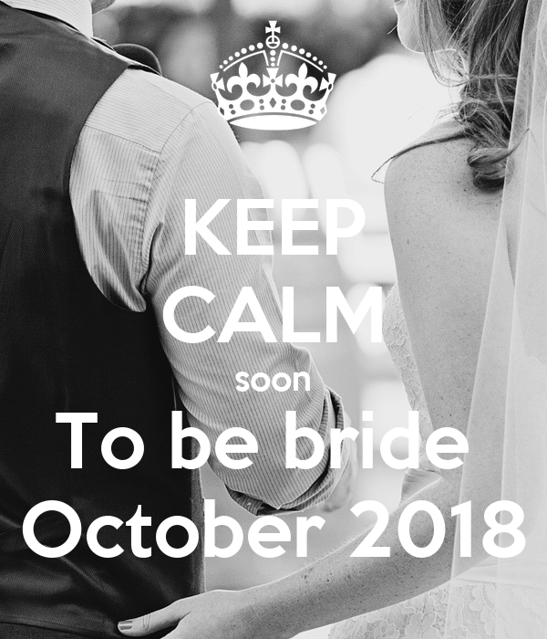 KEEP CALM soon To be bride  October 2018