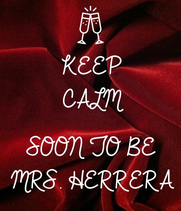KEEP CALM  SOON TO BE  MRS. HERRERA