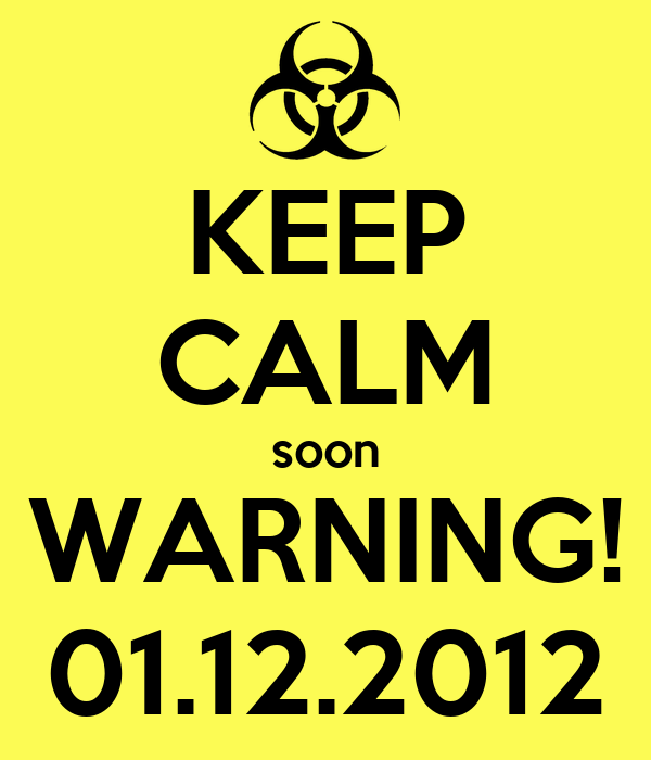 KEEP CALM soon WARNING! 01.12.2012