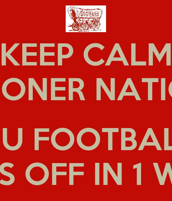 KEEP CALM SOONER NATION  OU FOOTBALL KICKS OFF IN 1 WEEK!