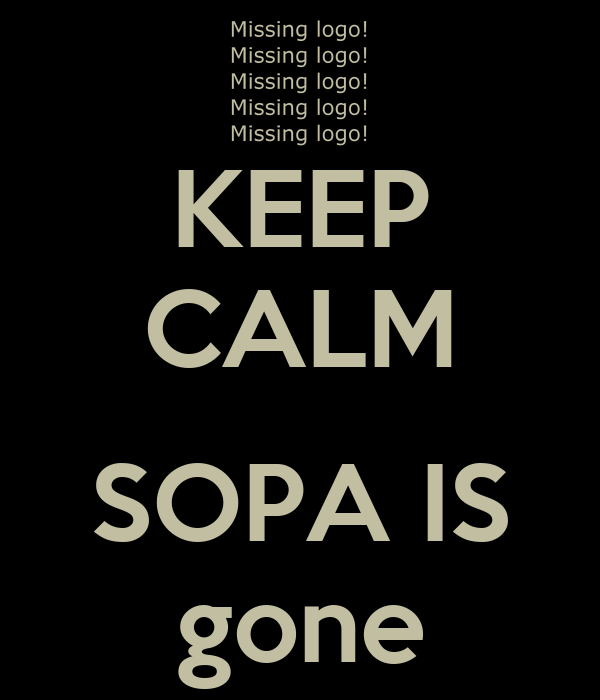 KEEP CALM  SOPA IS gone