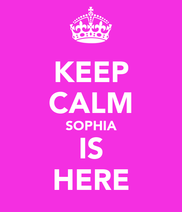 KEEP CALM SOPHIA IS HERE