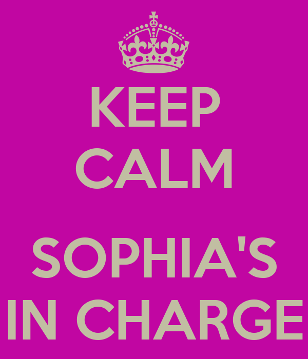 KEEP CALM  SOPHIA'S IN CHARGE