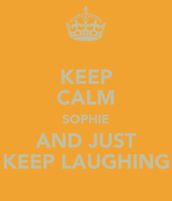 KEEP CALM SOPHIE AND JUST KEEP LAUGHING