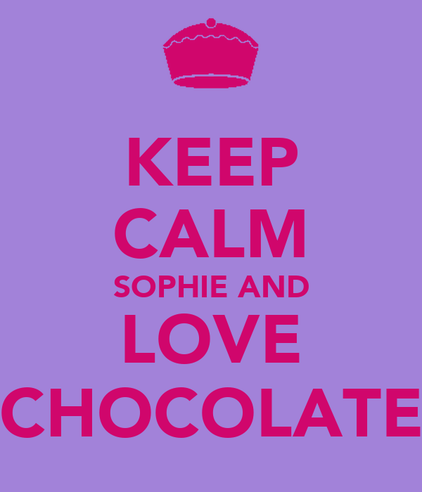 KEEP CALM SOPHIE AND LOVE CHOCOLATE