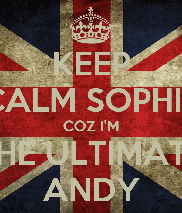 KEEP CALM SOPHIE COZ I'M THE ULTIMATE ANDY