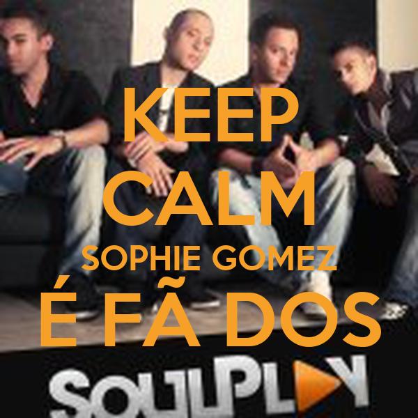 KEEP CALM SOPHIE GOMEZ É FÃ DOS