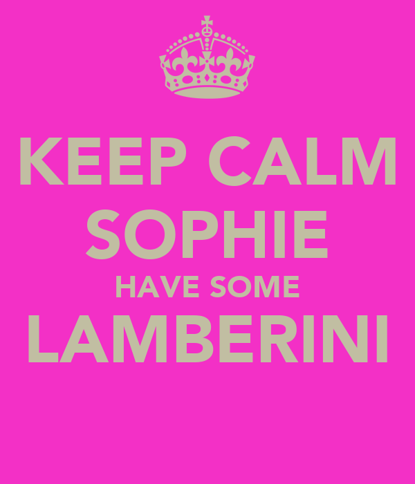 KEEP CALM SOPHIE HAVE SOME LAMBERINI