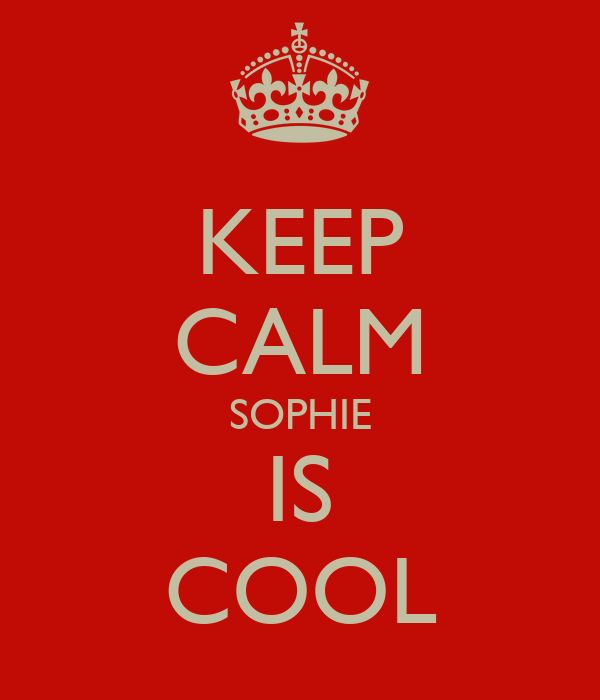 KEEP CALM SOPHIE IS COOL