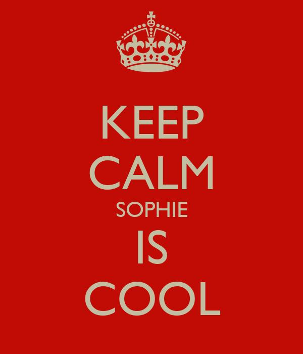 KEEP CALM SOPHIE IS COOL
