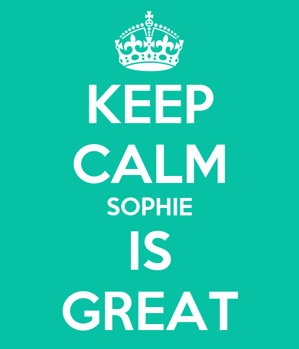 KEEP CALM SOPHIE IS GREAT