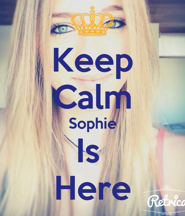 Keep Calm Sophie Is  Here