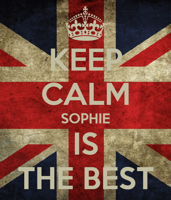 KEEP CALM SOPHIE IS THE BEST