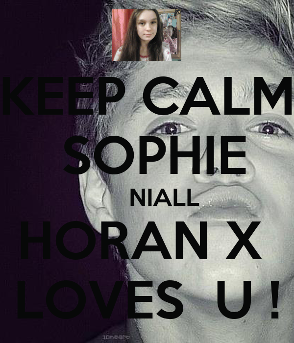 KEEP CALM     SOPHIE          NIALL  HORAN X  LOVES  U !