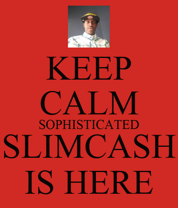 KEEP CALM SOPHISTICATED SLIMCASH IS HERE