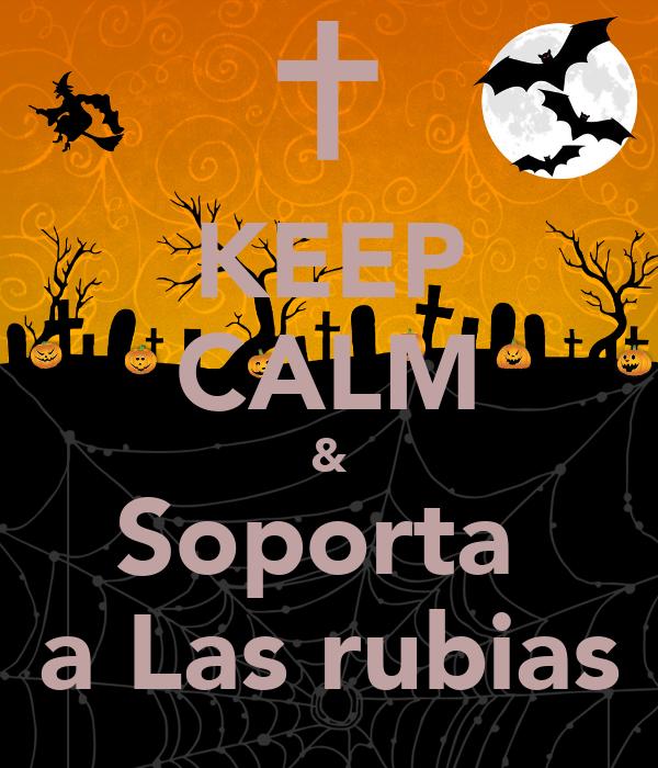 KEEP CALM & Soporta  a Las rubias