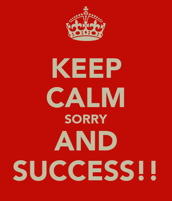 KEEP CALM SORRY AND SUCCESS!!