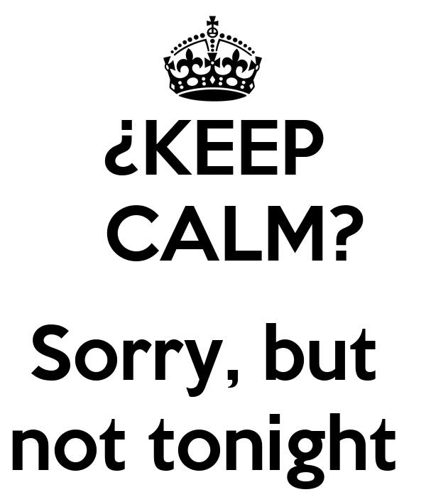 ¿KEEP   CALM?  Sorry, but  not tonight