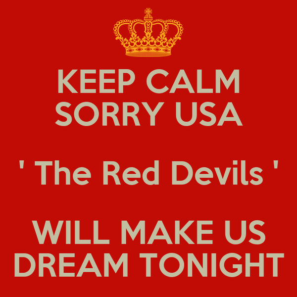 KEEP CALM SORRY USA ' The Red Devils ' WILL MAKE US DREAM TONIGHT