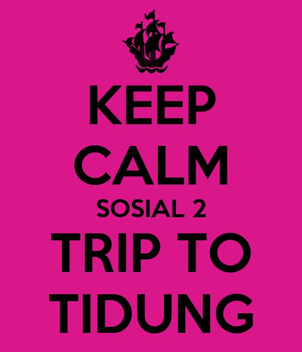 KEEP CALM SOSIAL 2 TRIP TO TIDUNG