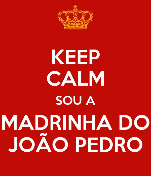 KEEP CALM SOU A MADRINHA DO JOÃO PEDRO