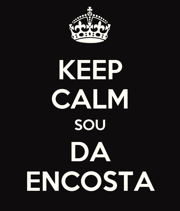 KEEP CALM SOU DA ENCOSTA