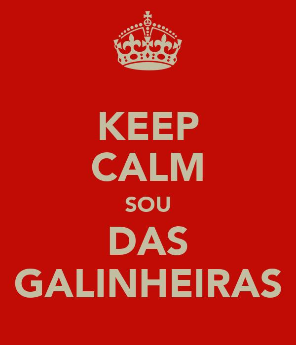 KEEP CALM SOU DAS GALINHEIRAS
